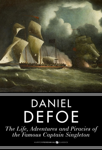 The Life and Adventures and Piracies of the Famous Captain Singleton ebook by Daniel Defoe