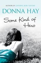 Some Kind of Hero ebook by Donna Hay
