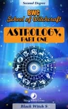 Astrology, Part One. Year 2 ebook by Black Witch S
