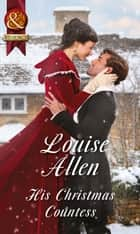 His Christmas Countess (Mills & Boon Historical) (Lords of Disgrace, Book 2) ebook by Louise Allen