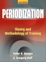 Periodization, Fifth Edition - Theory and Methodology of Training ebook by Tudor Bompa
