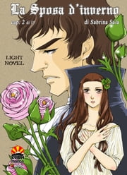 La Sposa d'inverno (cap.02) - Light Novel eBook by Sabrina Sala