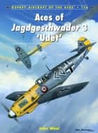 Aces of Jagdgeschwader 3 'Udet' ebook by John Weal,John Weal