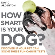 How Smart Is Your Dog? ebook by David Alderton