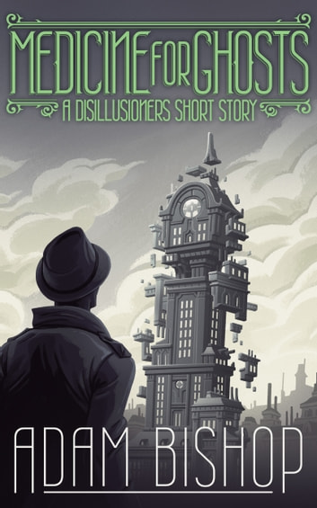 Medicine For Ghosts - A Disillusioners Short Story ebook by Adam Bishop