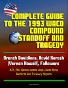 Complete Guide to the 1993 Waco Compound Standoff and Tragedy - Branch Davidians, David Koresh (Vernon Howell), Followers - ATF, FBI, Clinton Justice Dept., Janet Reno, Danforth and Treasury Reports ebook by Progressive Management