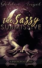 The Sassy Submissive - Stronghold Doms, #1 ebook by Golden Angel