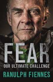 Fear - Our Ultimate Challenge ebook by Ranulph Fiennes