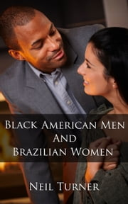 Black American Men and Brazilian Women ebook by Neil Turner