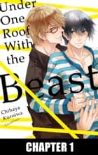 Under One Roof With the Beast (Yaoi Manga) - Chapter 1 eBook by Chihaya Kuroiwa
