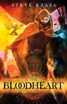 The Bloodheart ebook by Steve Rzasa