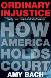 Ordinary Injustice - How America Holds Court ebook by Amy Bach