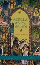 Rebels, Wives, Saints ebook by Tanika Sarkar