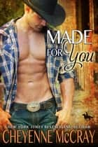 Made For You ebook by Cheyenne McCray