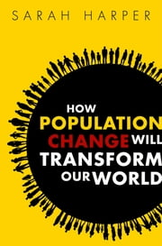 How Population Change Will Transform Our World ebook by Sarah Harper