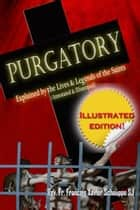 Purgatory: Explained by the Lives and Legends of the Saints (Illustrated) ebook by Fr Francois Xavier Schouppe