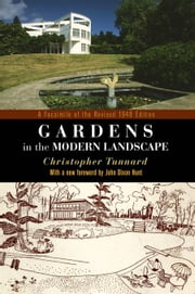 Gardens in the Modern Landscape: A Facsimile of the Revised 1948 Edition ebook by Tunnard, Christopher