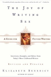 The Joy of Writing Sex - A Guide for Fiction Writers ebook by Elizabeth Benedict