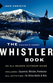 The Whistler Book - An All-Season Outdoor Guide ebook by Jack Christie