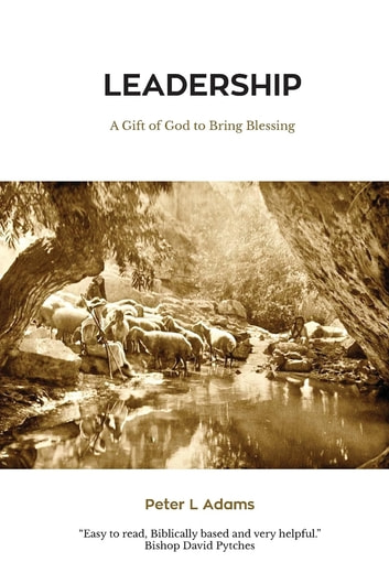 Leadership - A Gift of God to bring Blessing ebook by Peter L Adams