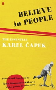 Believe in People - The Essential Karel Capek ebook by Karel Capek,Šárka Tobrmanová-Kühnová