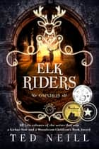 Elk Riders Complete Collection ebook by Ted Neill
