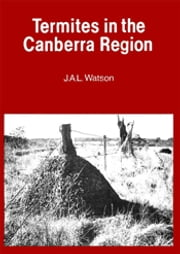 Termites in the Canberra Region ebook by JAL Watson