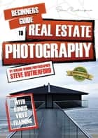 Beginners Guide to Real Estate Photography ebook by Steve Rutherford, Steve Rutherford