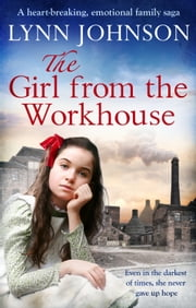 The Girl From the Workhouse - A heart-breaking, emotional family saga ebook by Lynn Johnson