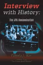 Interview with History - The Jfk Assassination ebook by Pamela J. Ray, James E. Files