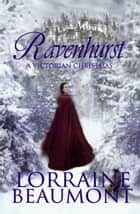 Ravenhurst: A Victorian Christmas ebook by Lorraine Beaumont