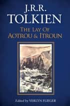 The Lay of Aotrou and Itroun ebook by J.R.R. Tolkien, Verlyn Flieger
