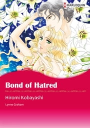 Bond of Hatred (Harlequin Comics) - Harlequin Comics ebook by Lynne Graham,Hiromi Kobayashi