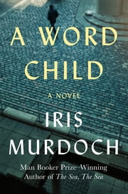 A Word Child - A Novel ebook by Iris Murdoch