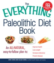 The Everything Paleolithic Diet Book: An All-Natural, Easy-to-Follow Plan to Improve Health, Lose Weight, Increase Endurance, and Prevent Disease ebook by Jodie Cohen,Gilaad Cohen