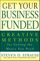 Get Your Business Funded ebook by Steven D. Strauss