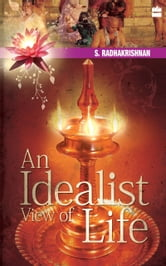An Idealist View Of Life ebook by S. Radhakrishnan