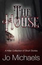 The House ebook by Jo Michaels
