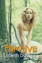 Primitive ebook by Lizbeth Dusseau