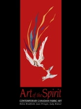 Art of the Spirit - Contemporary Canadian Fabric Art ebook by Helen Bradfield,Joan Pringle,Judy Ridout