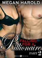 Falling for a Billionaire – Part 2 ebook by Megan Harold