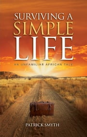Surviving A Simple Life - An Unfamiliar African Tale ebook by Patrick Smyth