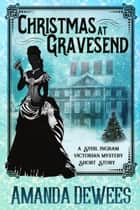 Christmas at Gravesend - Sybil Ingram Victorian Mysteries ebook by Amanda DeWees
