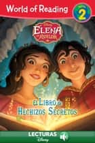 World of Reading: Elena of Avalor: El Libre de Hechizos Secretos - A Spanish Language Reader | Level 2 ebook by Disney Book Group
