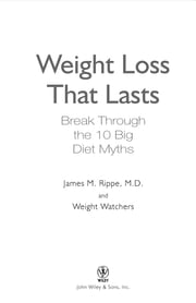 Weight Watchers Weight Loss That Lasts - Break Through the 10 Big Diet Myths ebook by James M. Rippe MD,Weight Watchers