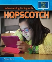 Understanding Coding with Hopscotch ebook by Harris, Patricia