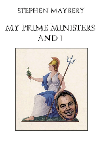 My Prime Ministers and I ebook by Stephen Maybery
