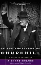 In The Footsteps of Churchill ebook by Richard Holmes