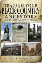 Tracing Your Black Country Ancestors - A Guide For Family Historians ebook by Michael  Pearson
