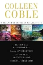 The Lavender Tides Collection - The View from Rainshadow Bay, Leaving Lavender Tides, The House at Saltwater Point, Secrets at Cedar Cabin ebook by Colleen Coble